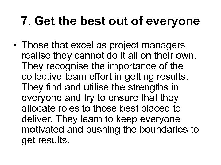 7. Get the best out of everyone • Those that excel as project managers