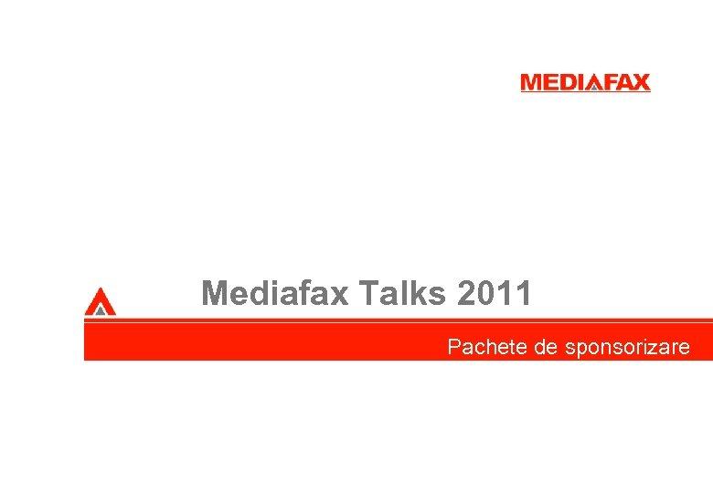 Mediafax Talks 2011 Pachete de sponsorizare