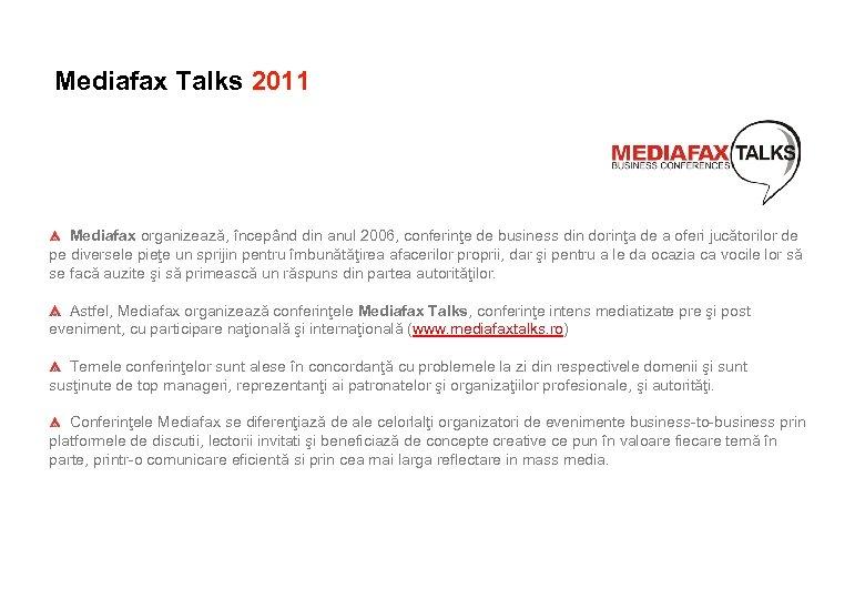 Mediafax Talks 2011 Mediafax organizează, începând din anul 2006, conferinţe de business din dorinţa
