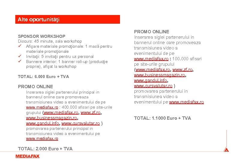 Alte oportunităţi SPONSOR WORKSHOP Discurs: 45 minute, sala workshop ü Afişare materiale promoţionale: 1