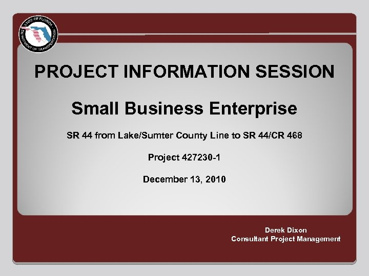 PROJECT INFORMATION SESSION Small Business Enterprise SR 44 from Lake/Sumter County Line to SR