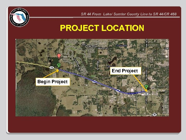 SR 44 From Lake/ Sumter County Line to SR 44/CR 468 PROJECT LOCATION End
