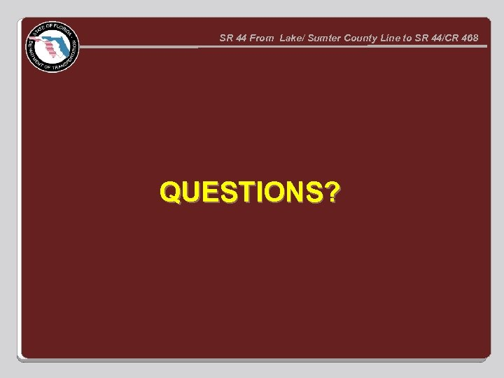 SR 44 From Lake/ Sumter County Line to SR 44/CR 468 QUESTIONS?