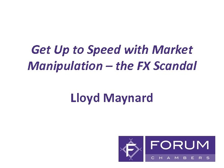 Get Up to Speed with Market Manipulation – the FX Scandal Lloyd Maynard