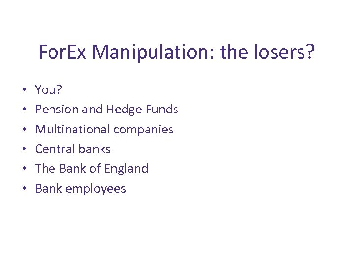 For. Ex Manipulation: the losers? • • • You? Pension and Hedge Funds Multinational