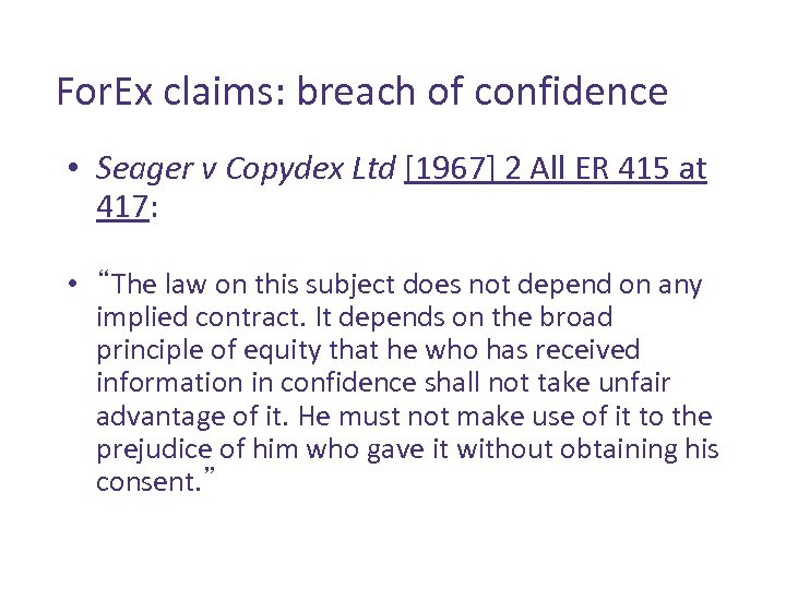 For. Ex claims: breach of confidence • Seager v Copydex Ltd [1967] 2 All