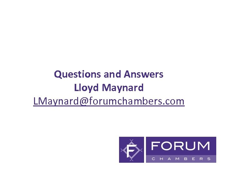 Questions and Answers Lloyd Maynard LMaynard@forumchambers. com