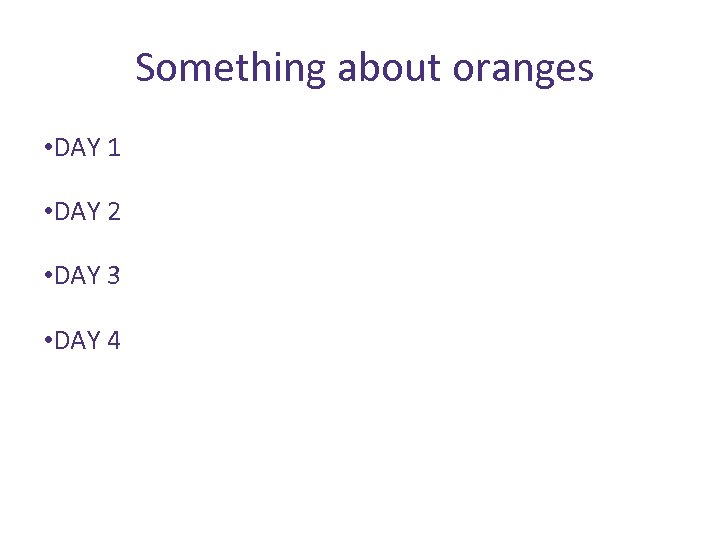 Something about oranges • DAY 1 • DAY 2 • DAY 3 • DAY