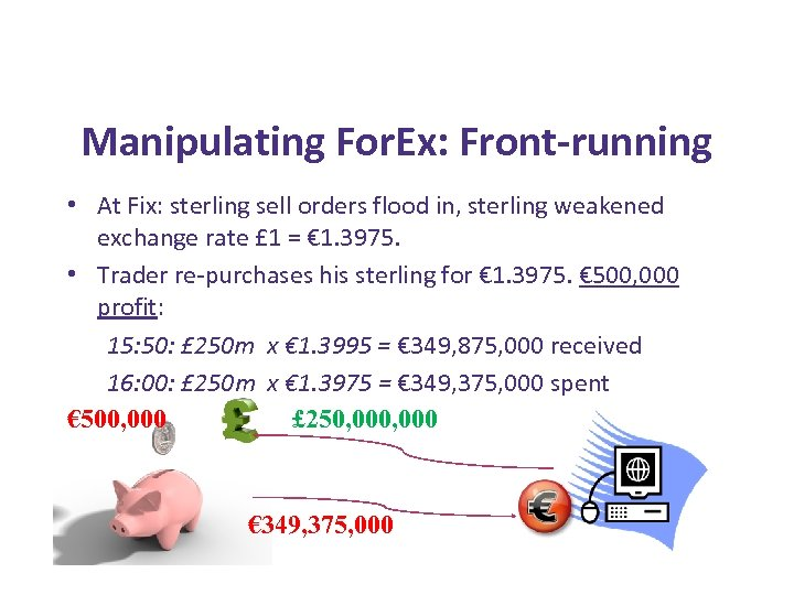 Manipulating For. Ex: Front-running • At Fix: sterling sell orders flood in, sterling weakened
