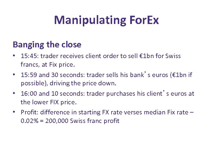 Manipulating For. Ex Banging the close • 15: 45: trader receives client order to