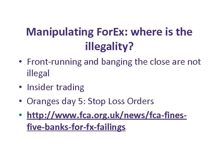 Manipulating For. Ex: where is the illegality? • Front-running and banging the close are