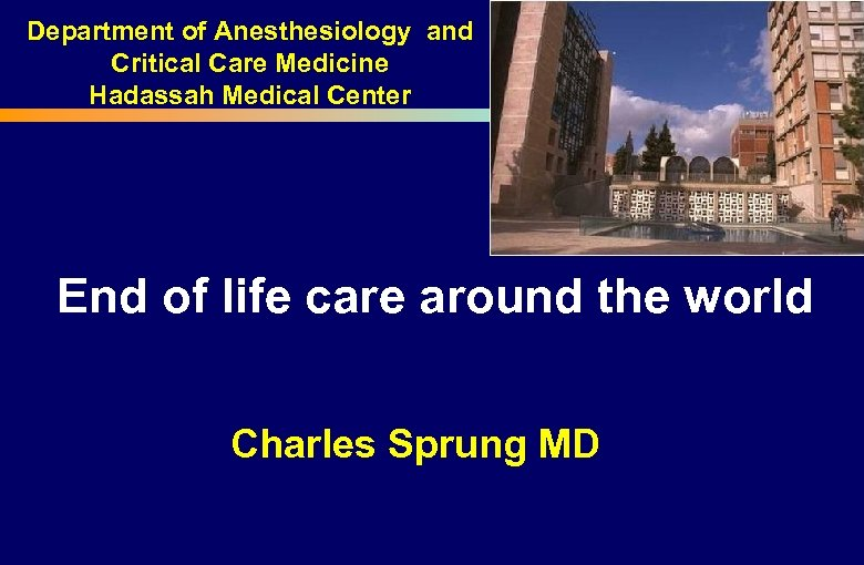 Department of Anesthesiology and Critical Care Medicine Hadassah Medical Center End of life care