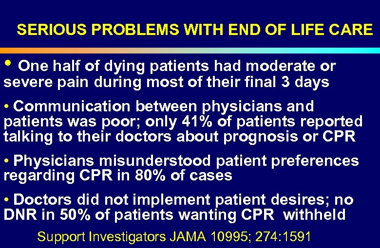 SERIOUS PROBLEMS WITH END OF LIFE CARE • One half of dying patients had