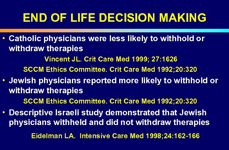 END OF LIFE DECISION MAKING • Catholic physicians were less likely to withhold or