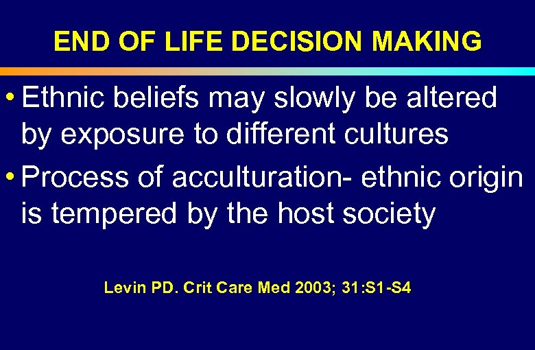END OF LIFE DECISION MAKING • Ethnic beliefs may slowly be altered by exposure