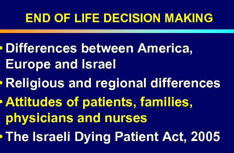 END OF LIFE DECISION MAKING • Differences between America, Europe and Israel • Religious