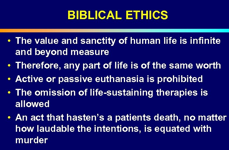 BIBLICAL ETHICS • The value and sanctity of human life is infinite and beyond