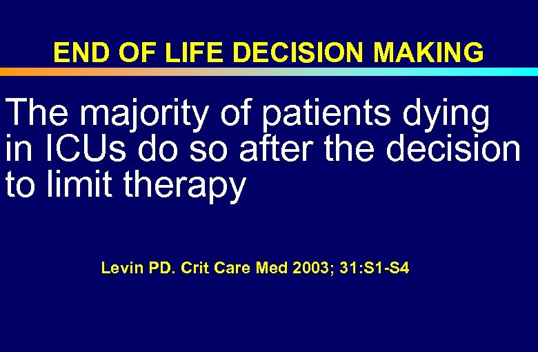 END OF LIFE DECISION MAKING The majority of patients dying in ICUs do so
