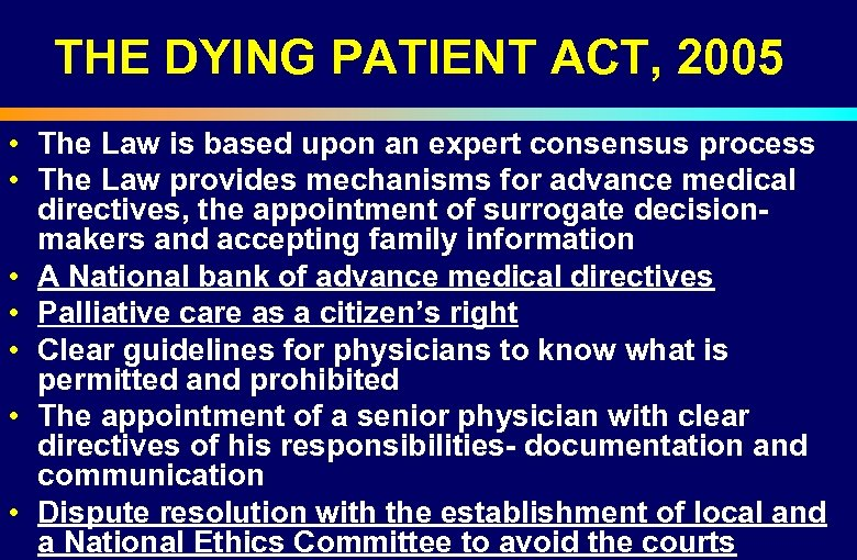 THE DYING PATIENT ACT, 2005 • The Law is based upon an expert consensus