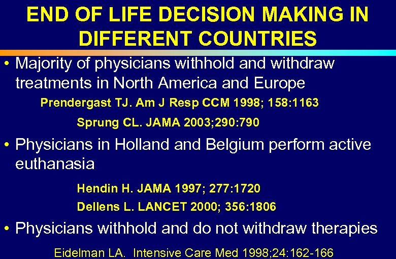 END OF LIFE DECISION MAKING IN DIFFERENT COUNTRIES • Majority of physicians withhold and