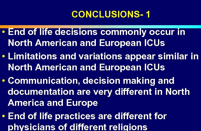 CONCLUSIONS- 1 • End of life decisions commonly occur in North American and