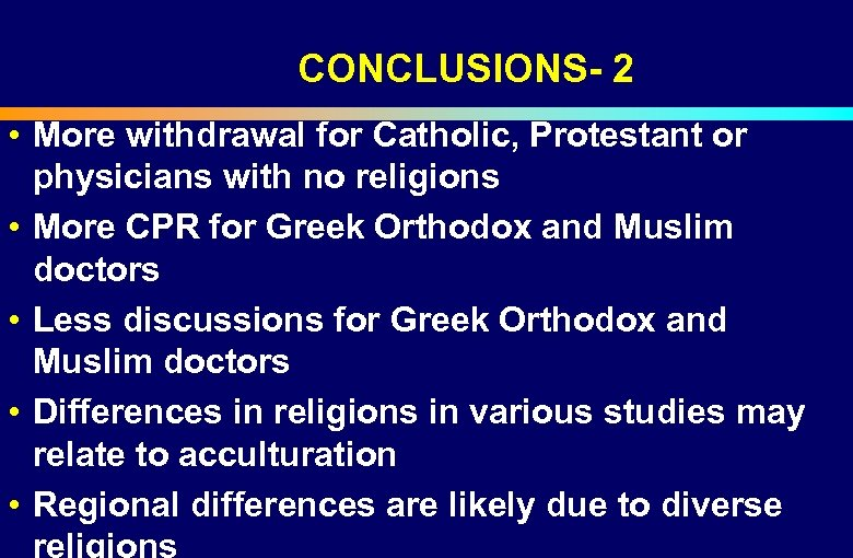 CONCLUSIONS- 2 • More withdrawal for Catholic, Protestant or physicians with no religions •