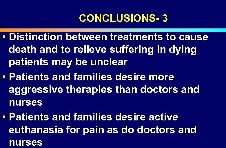 CONCLUSIONS- 3 • Distinction between treatments to cause death and to relieve suffering in