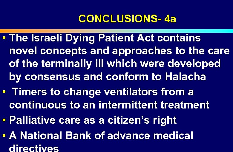 CONCLUSIONS- 4 a • The Israeli Dying Patient Act contains novel concepts and approaches