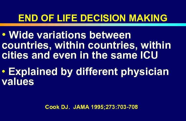 END OF LIFE DECISION MAKING • Wide variations between countries, within cities and even