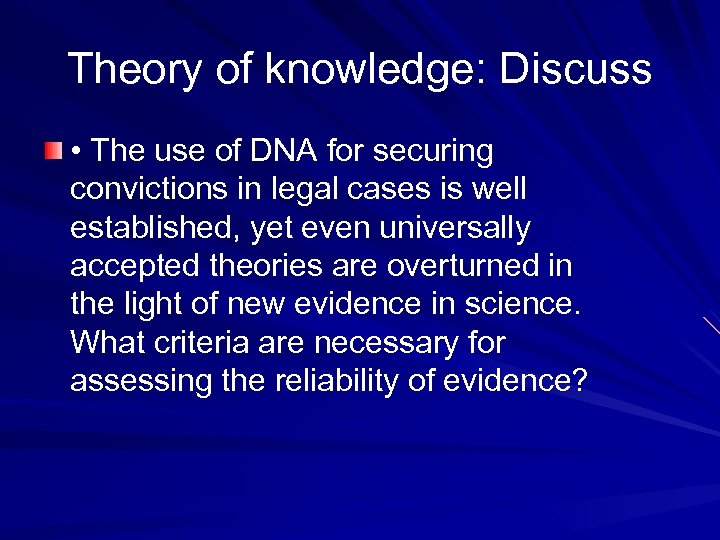 Theory of knowledge: Discuss • The use of DNA for securing convictions in legal