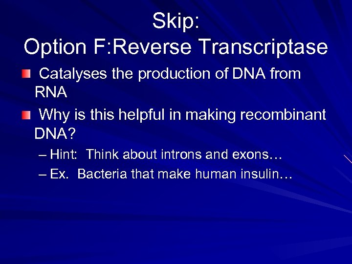 Skip: Option F: Reverse Transcriptase Catalyses the production of DNA from RNA Why is