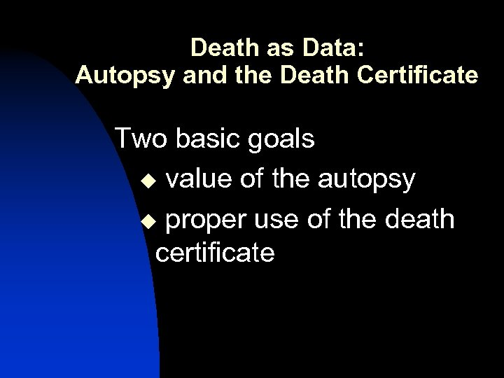 Death as Data: Autopsy and the Death Certificate Two basic goals u value of