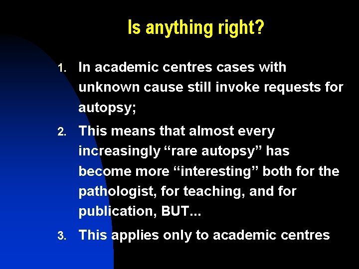 Is anything right? 1. In academic centres cases with unknown cause still invoke requests