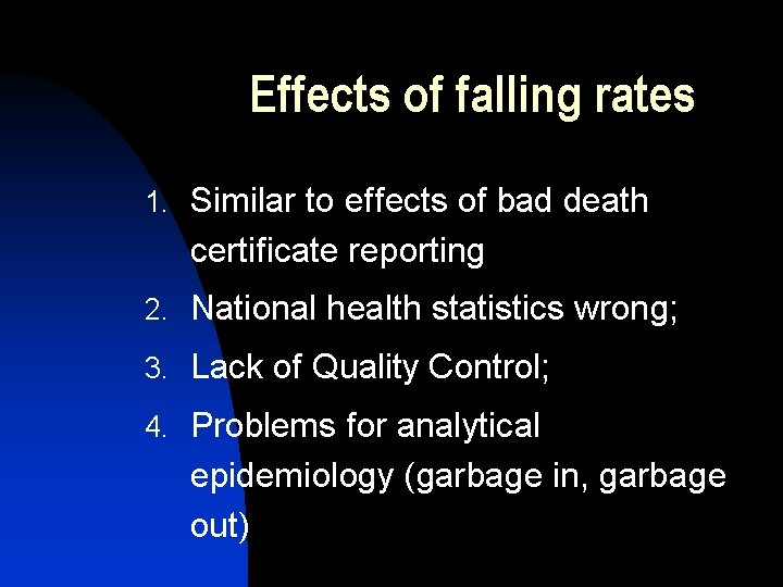 Effects of falling rates 1. Similar to effects of bad death certificate reporting 2.