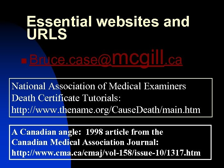 Essential websites and URLS n Bruce. case@mcgill. ca National Association of Medical Examiners Death