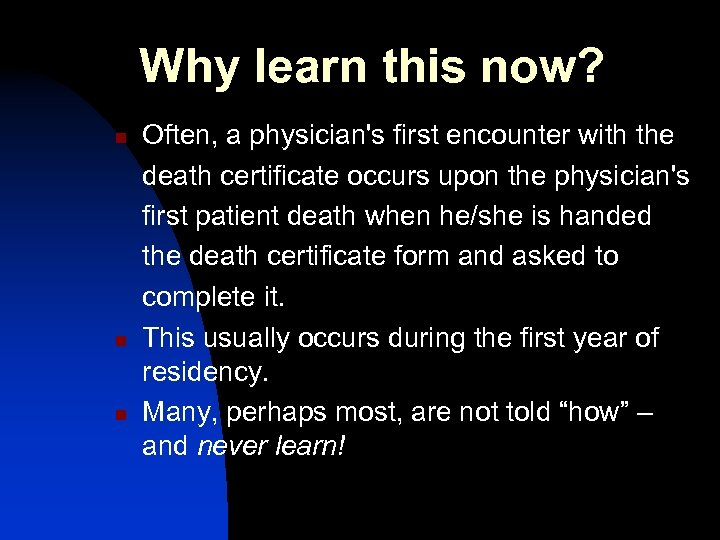 Why learn this now? n n n Often, a physician's first encounter with the