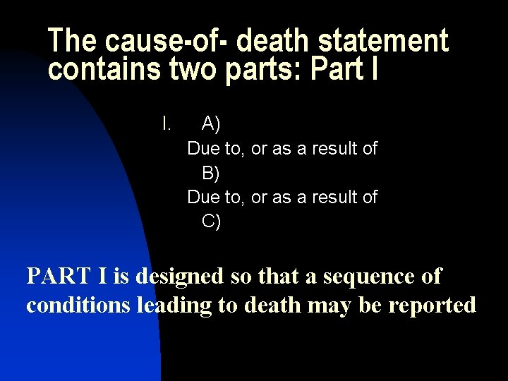 The cause-of- death statement contains two parts: Part I I. A) Due to, or