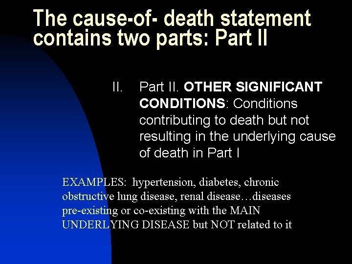 The cause-of- death statement contains two parts: Part II II. Part II. OTHER SIGNIFICANT