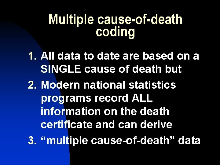 Multiple cause-ofdeath coding 1. 2. 3. All data to date are based on a