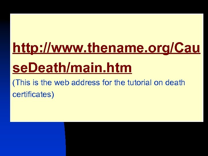 http: //www. thename. org/Cau se. Death/main. htm (This is the web address for the