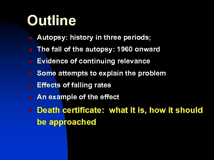 Outline n Autopsy: history in three periods; n The fall of the autopsy: 1960