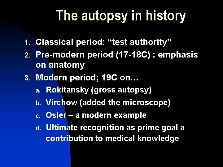 "The autopsy in history 1. Classical period: ""test authority"" 2. Pre-modern period (17 -18"