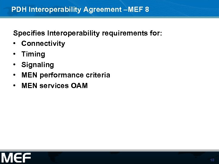 PDH Interoperability Agreement –MEF 8 Specifies Interoperability requirements for: • Connectivity • Timing •