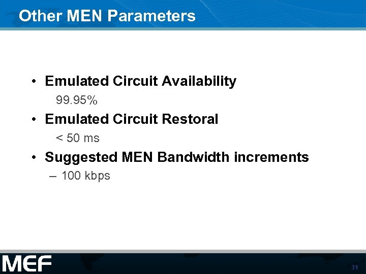 Other MEN Parameters • Emulated Circuit Availability 99. 95% • Emulated Circuit Restoral <