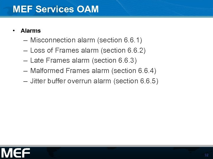 MEF Services OAM • Alarms – – – Misconnection alarm (section 6. 6. 1)