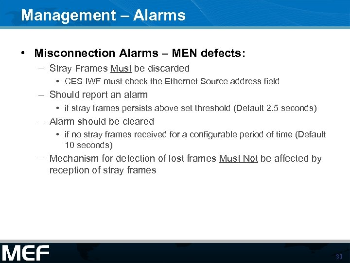 Management – Alarms • Misconnection Alarms – MEN defects: – Stray Frames Must be