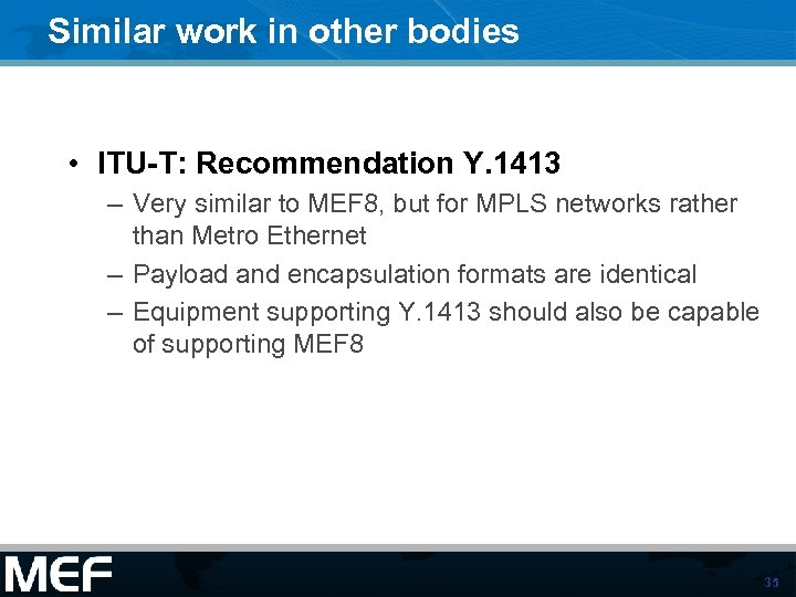 Similar work in other bodies • ITU-T: Recommendation Y. 1413 – Very similar to