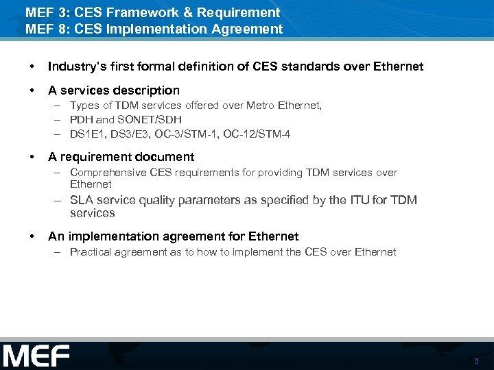 MEF 3: CES Framework & Requirement MEF 8: CES Implementation Agreement • Industry's first