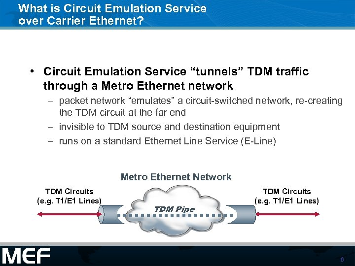 """What is Circuit Emulation Service over Carrier Ethernet? • Circuit Emulation Service """"tunnels"""" TDM"""