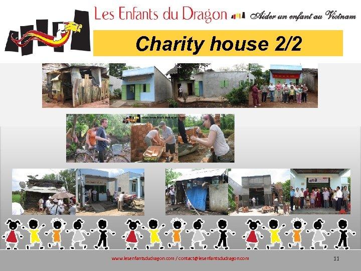 Charity house 2/2 www. lesenfantsdudragon. com / contact@lesenfantsdudragon. com 11